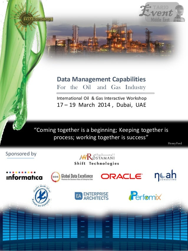 Data Management Capabilities For the Oil  and Gas Industry  International Oil & Gas Interactive Workshop  17 – 19 March 20...