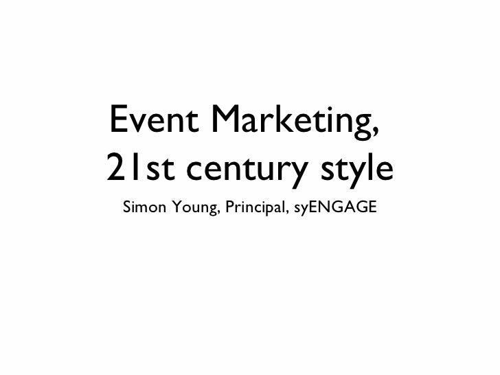 Event Marketing,  21st century style <ul><li>Simon Young, Principal, syENGAGE </li></ul>