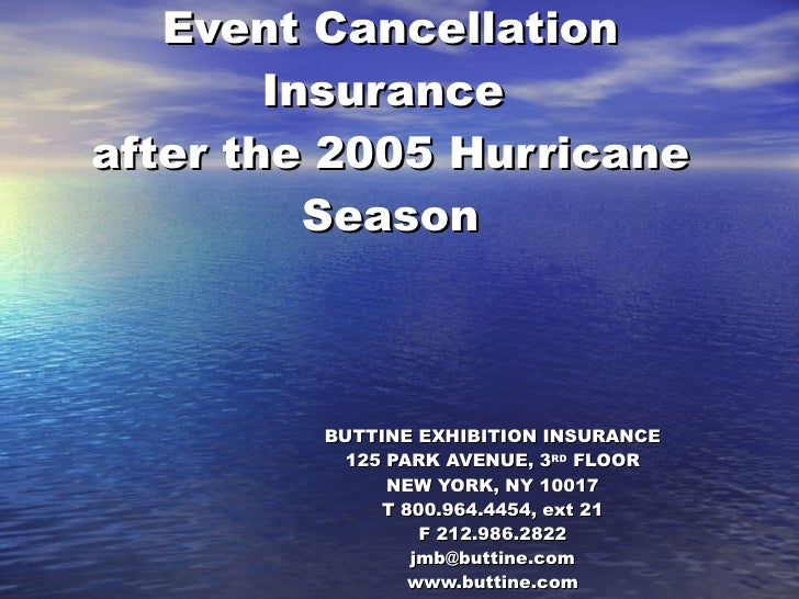 Event Cancellation Insurance  after the 2005 Hurricane Season BUTTINE EXHIBITION INSURANCE 125 PARK AVENUE, 3 RD  FLOOR NE...