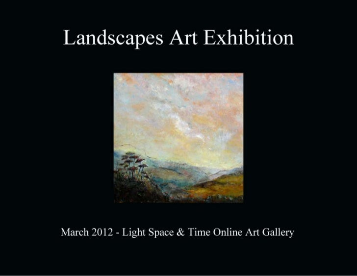 Landscapes Art Exhibition         March 2012                      Light Space & Time Online Art Gallery                   ...
