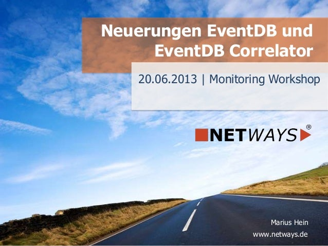 www.netways.de Marius Hein 20.06.2013 | Monitoring Workshop Neuerungen EventDB und EventDB Correlator