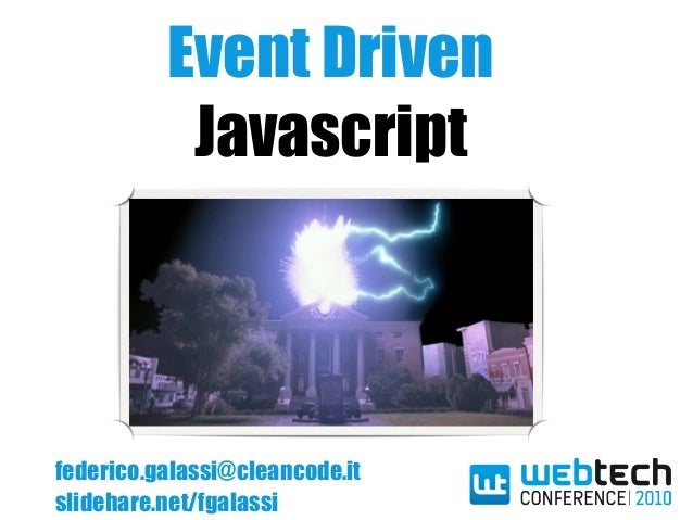Event Driven Javascript federico.galassi@cleancode.it slidehare.net/fgalassi