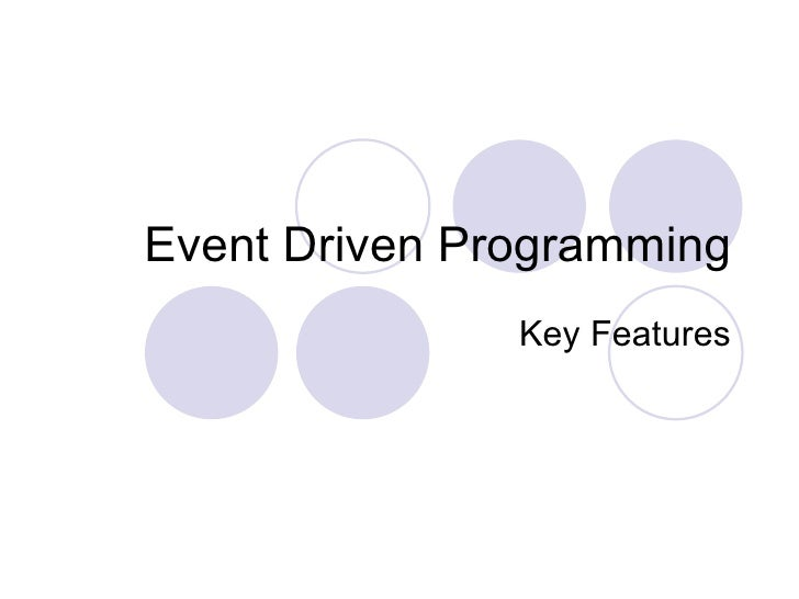 Event Driven Programming               Key Features