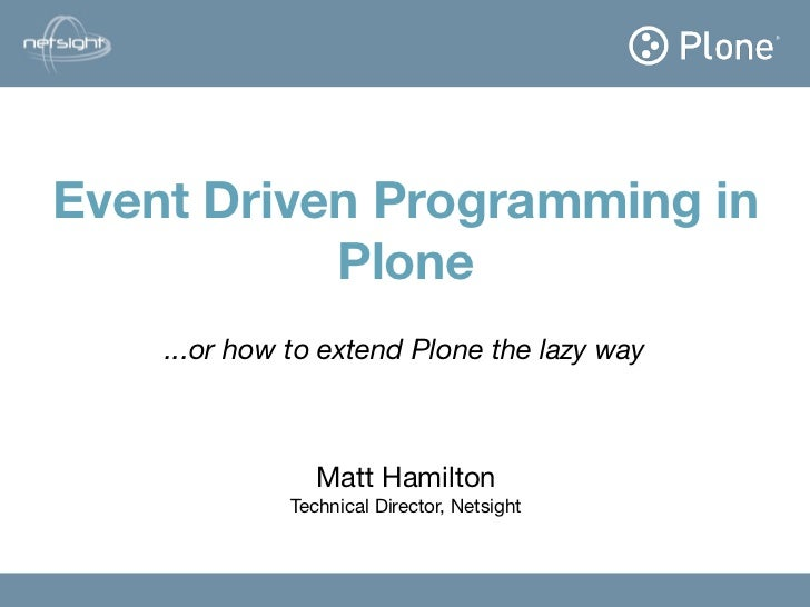 Event Driven Programming in            Plone                      Matt Hamilton       ...or how to extend Plone the lazy w...