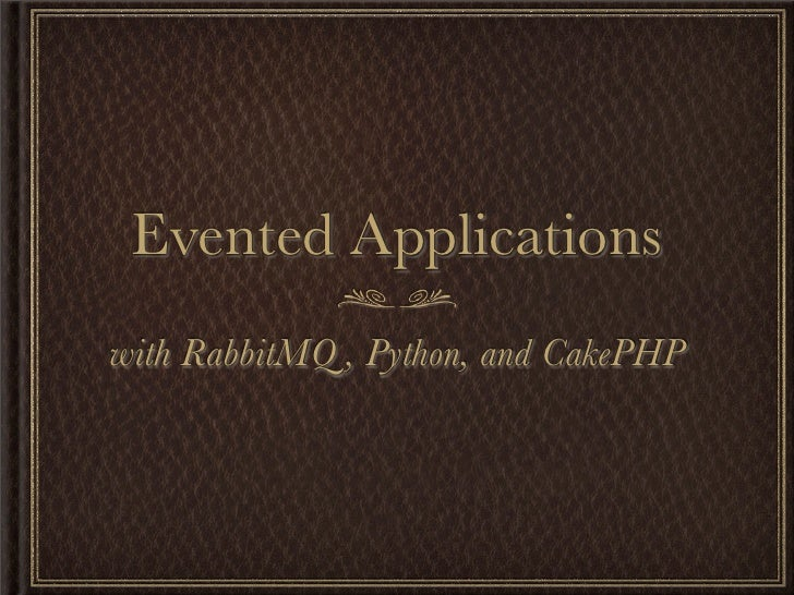 Evented Applicationswith RabbitMQ , Python, and CakePHP