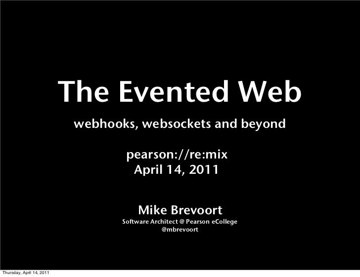 The Evented Web                           webhooks, websockets and beyond                                   pearson://re:m...