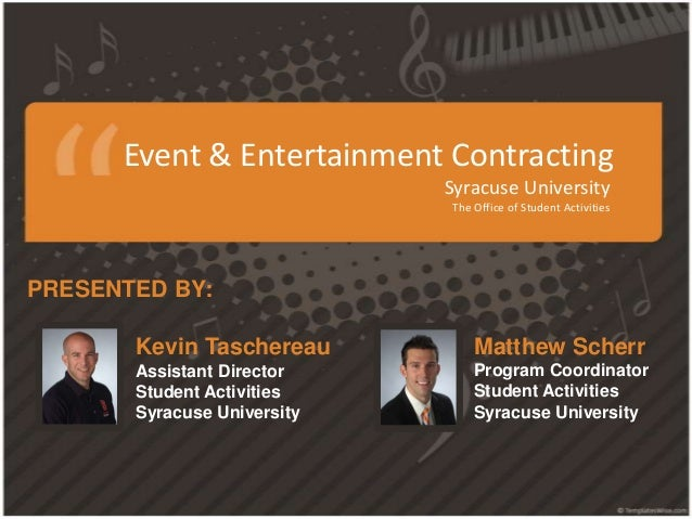 Event & Entertainment Contracting Syracuse University The Office of Student Activities Kevin Taschereau Assistant Director...