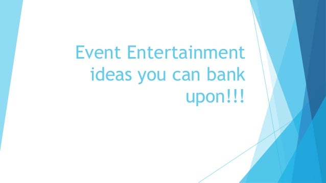 Event Entertainment ideas you can bank upon!!!