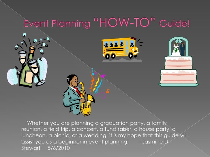 "Event Planning ""HOW-TO"" Guide!<br />   Whether you are planning a graduation party, a family reunion, a field trip, a conc..."