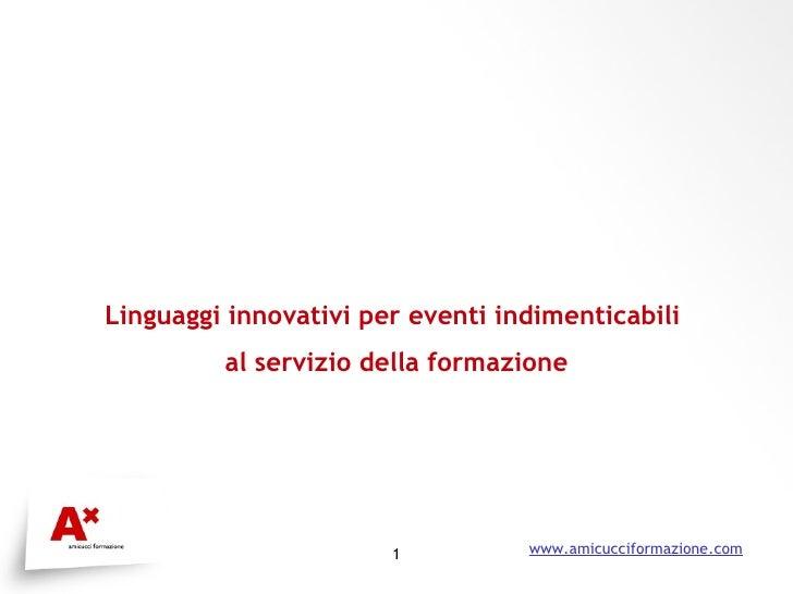 Linguaggi innovativi per eventi indimenticabili  al servizio della formazione