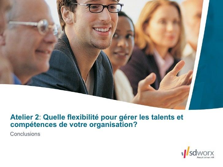 Conclusions Atelier 2 :  Quelle flexibilité pour gérer les talents et compétences de votre organisation?