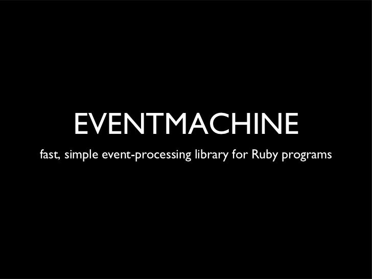 EVENTMACHINEfast, simple event-processing library for Ruby programs