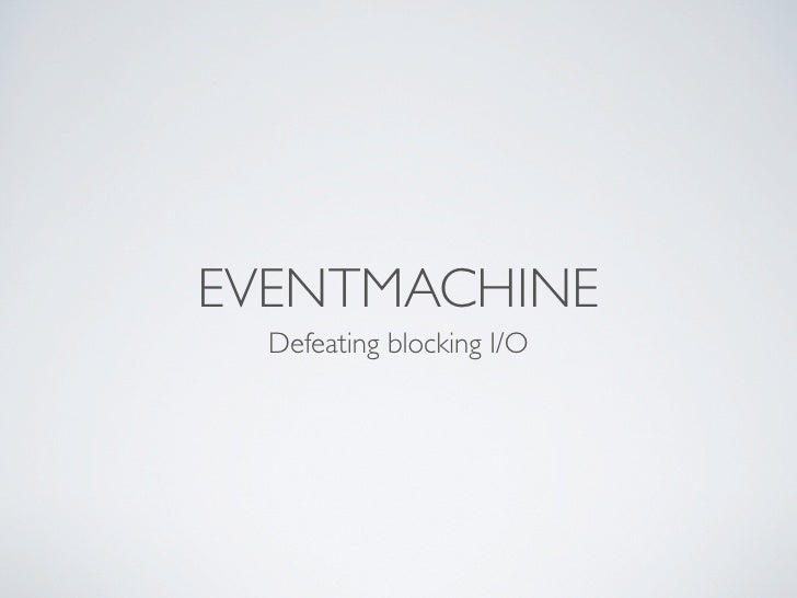 Defeating blocking I/O with eventmachine