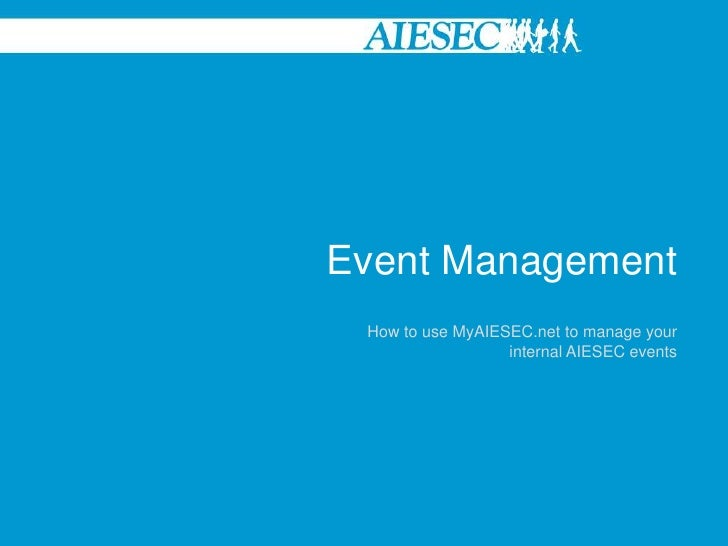 Event Management<br />How to use MyAIESEC.net to manage your internal AIESEC events<br />
