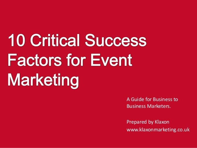 A Guide for Business to Business Marketers. Prepared by Klaxon www.klaxonmarketing.co.uk