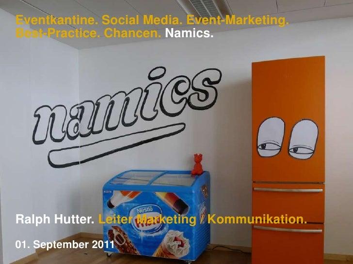 Eventkantine. Social Media. Event-Marketing. Best-Practice. Chancen. Namics.<br />Ralph Hutter. Leiter Marketing / Kommuni...