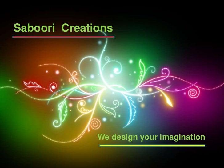 Saboori Creations              We design your imagination