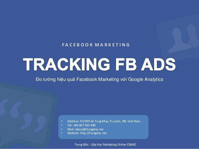 FACEBOOK MARKETING  Đo lường hiệu quả Facebook Marketing với Google Analytics  • • • •  Address: 47/199 Ho Tung Mau, Tu Li...