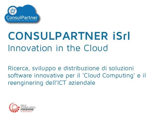 CONSULPARTNER iSrl Innovation in the Cloud Ricerca, sviluppo e distribuzione di soluzioni software innovative per il 'Clou...