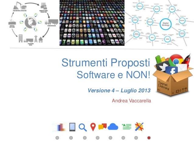 Strumenti Proposti Software e NON! Versione 4 – Luglio 2013 Andrea Vaccarella