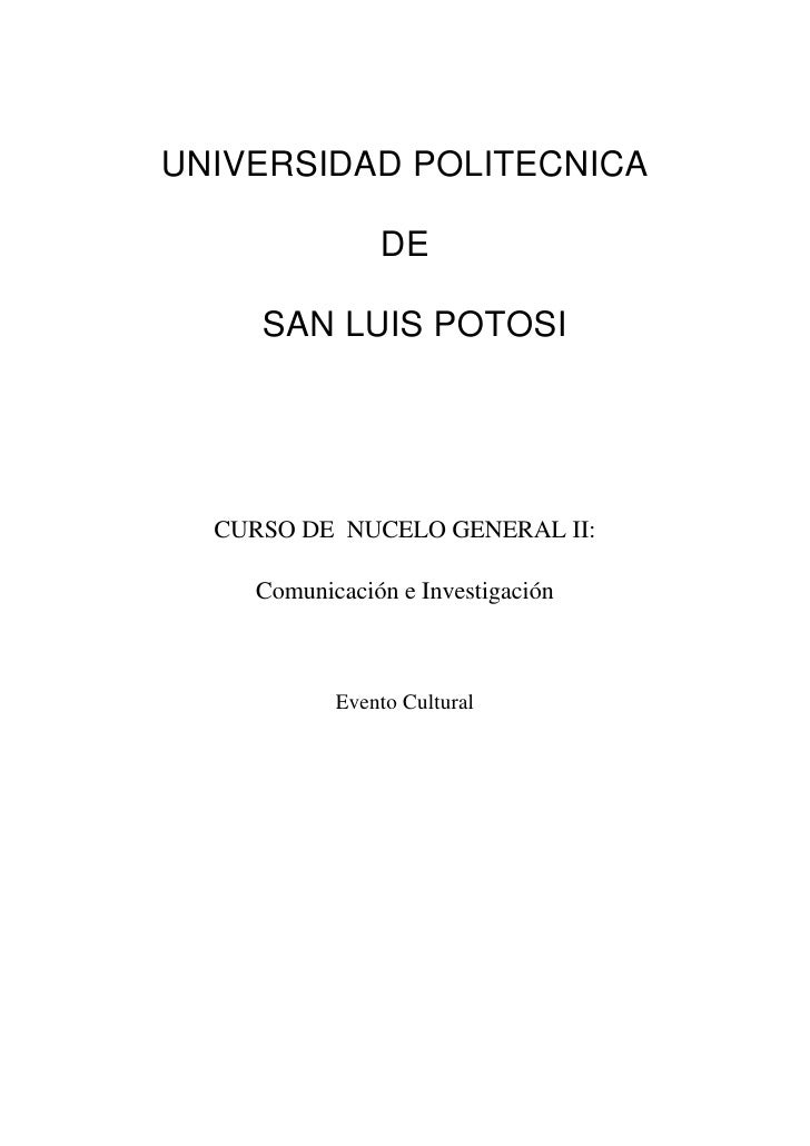 UNIVERSIDAD POLITECNICA               DE     SAN LUIS POTOSI  CURSO DE NUCELO GENERAL II:    Comunicación e Investigación ...