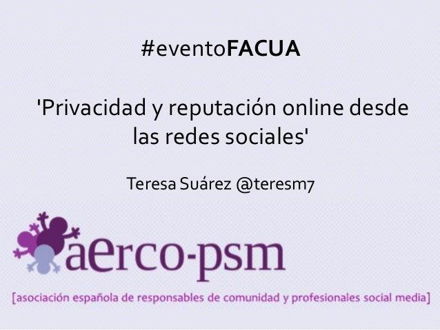 #eventoFACUA 'Privacidad y reputación online desde las redes sociales' Teresa Suárez @teresm7