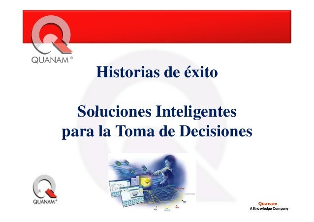 Historias de éxitoSoluciones InteligentesQuanamA Knowledge CompanySoluciones Inteligentespara la Toma de Decisiones