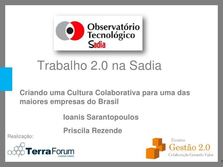 Trabalho 2.0 na Sadia      Criando uma Cultura Colaborativa para uma das      maiores empresas do Brasil                  ...