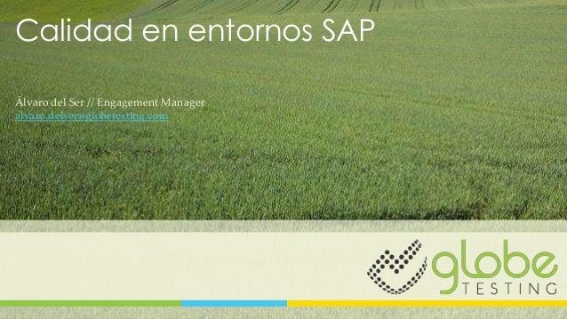 Calidad en entornos SAPÁlvaro del Ser // Engagement Manageralvaro.delser@globetesting.com