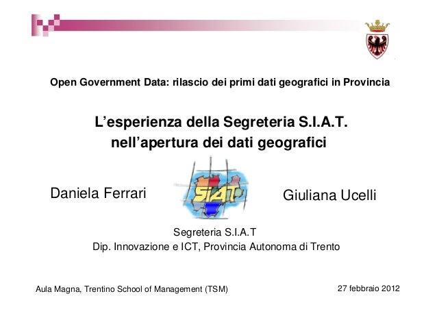 Open Government Data: rilascio dei primi dati geografici in Provincia  L'esperienza della Segreteria S.I.A.T. nell'apertur...