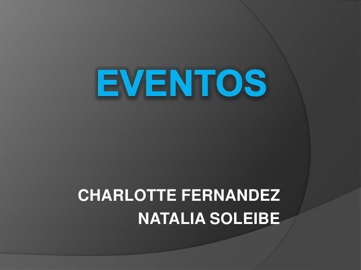 EVENTOS<br />CHARLOTTE FERNANDEZ<br />NATALIA SOLEIBE<br />