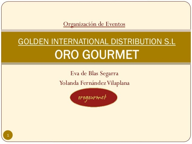 Organización de Eventos    GOLDEN INTERNATIONAL DISTRIBUTION S.L            ORO GOURMET                 Eva de Blas Segarr...