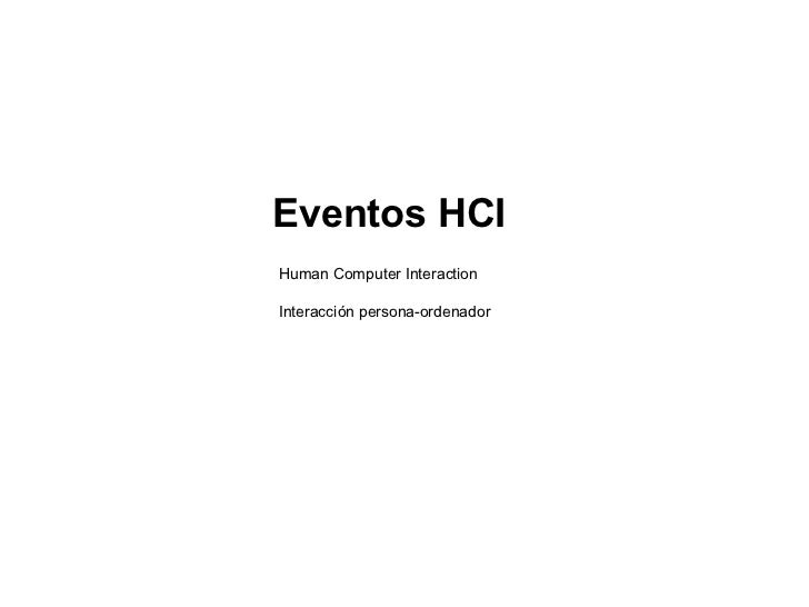 Eventos HCI Human Computer Interaction Interacción persona-ordenador