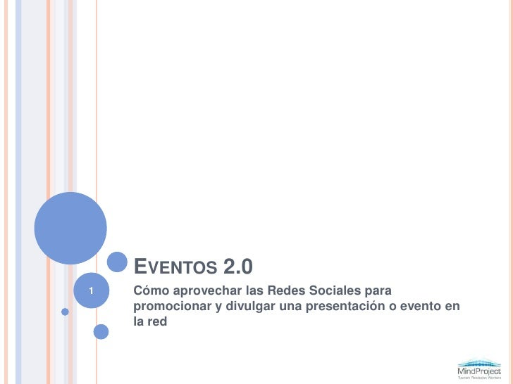 Eventos 2.0<br />Cómo aprovechar las Redes Sociales para promocionar y divulgar una presentación o evento en la red<br />1...