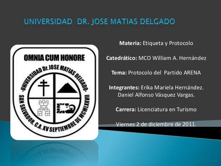 Materia: Etiqueta y ProtocoloCatedrático: MCO William A. Hernández Tema: Protocolo del Partido ARENAIntegrantes: Erika Mar...