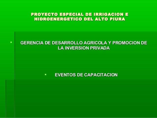 PROYECTO ESPECIAL DE IRRIGACION EPROYECTO ESPECIAL DE IRRIGACION E HIDROENERGETICO DEL ALTO PIURAHIDROENERGETICO DEL ALTO ...
