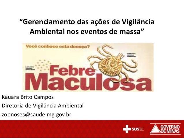 """""""Gerenciamento das ações de VigilânciaAmbiental nos eventos de massa""""Kauara Brito CamposDiretoria de Vigilância Ambientalz..."""