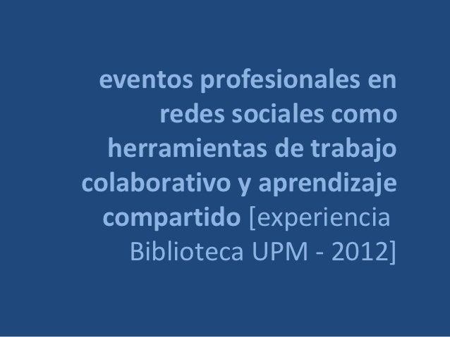 eventos profesionales en       redes sociales como  herramientas de trabajocolaborativo y aprendizaje  compartido [experie...