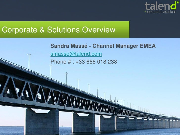Corporate & Solutions Overview             Sandra Massé - Channel Manager EMEA             smasse@talend.com             P...