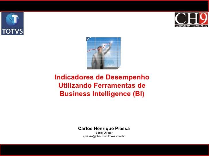 Carlos Henrique Piassa Sócio-Diretor [email_address] Indicadores de Desempenho Utilizando Ferramentas de Business Intellig...