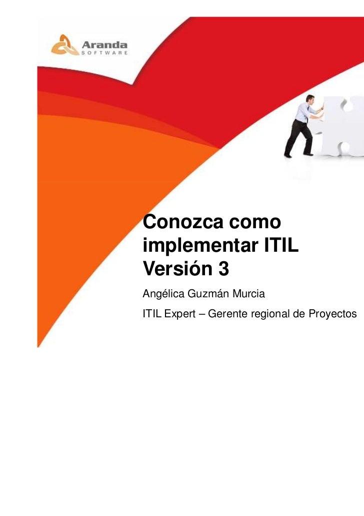 Conozca comoimplementar ITILVersión 3Angélica Guzmán MurciaITIL Expert – Gerente regional de Proyectos