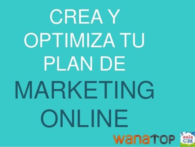 CREA Y OPTIMIZA TU PLAN DE MARKETING ONLINE
