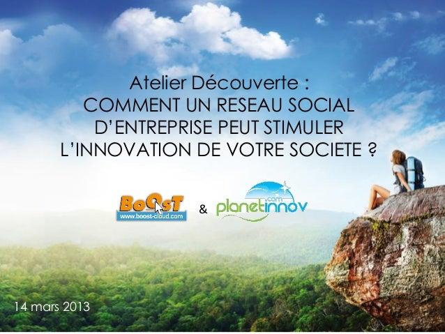 Atelier Découverte :        COMMENT UN RESEAU SOCIAL  OPTIMISATION DES ECHANGES ET DES         D'ENTREPRISE PEUT STIMULER ...