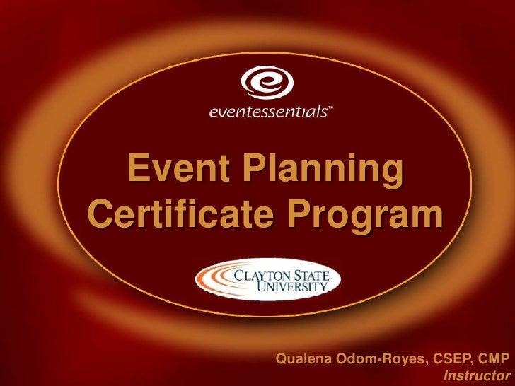 Event Planning Certificate Program<br />Qualena Odom-Royes, CSEP, CMP<br />Instructor<br />