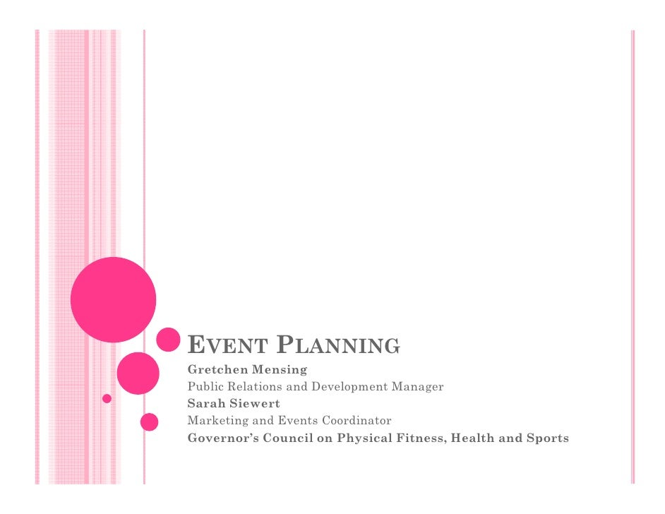 EVENT PLANNING Gretchen Mensing Public Relations and Development Manager Sarah Siewert Marketing and Events Coordinator Go...