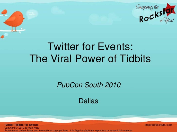 Twitter for Events:The Viral Power of Tidbits<br />PubCon South 2010<br />Dallas<br />Twitter Tidbits for Events<br />Copy...