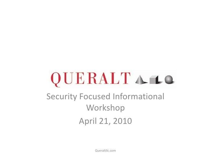 Security Focused Informational            Workshop          April 21, 2010              Queraltllc.com