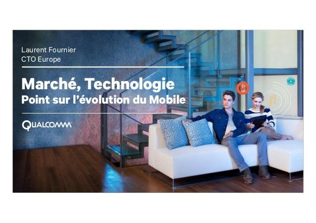 1 Marché, Technologie Point sur l'évolution du Mobile Laurent Fournier CTO Europe