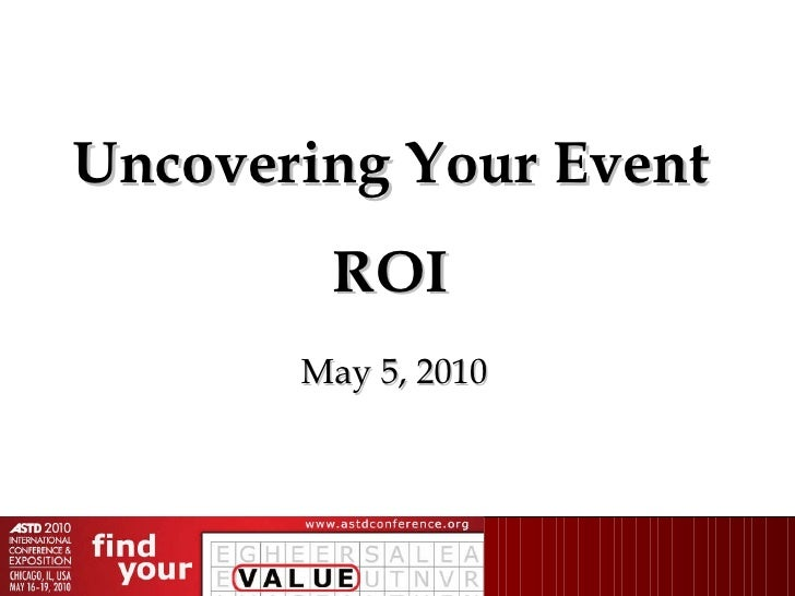 Uncovering Your Event ROI May 5, 2010