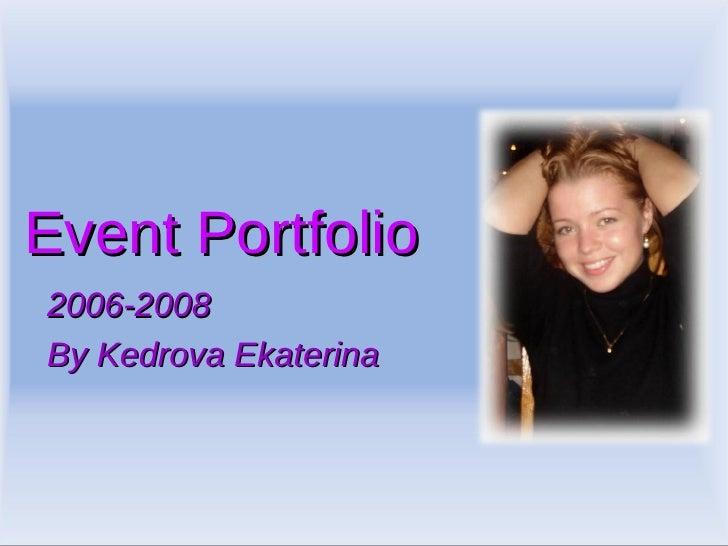 Event Portfolio  2006-2008 By Kedrova Ekaterina